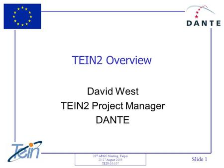 20 th APAN Meeting, Taipei 23/27 August 2005 TEIN-05-107 TEIN2 Overview David West TEIN2 Project Manager DANTE Slide 1.