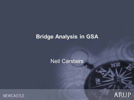 Bridge Analysis in GSA Neil Carstairs. Topics  Influence lines  Modelling  Combinations and enveloping  Bridge Analysis in GSA workshop.