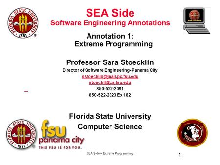 SEA Side – Extreme Programming 1 SEA Side Software Engineering Annotations Annotation 1: Extreme Programming Professor Sara Stoecklin Director of Software.