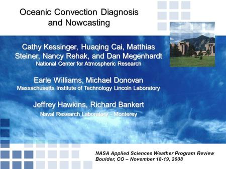 NASA Applied Sciences Weather Program Review Boulder, CO – November 18-19, 2008 Oceanic Convection Diagnosis and Nowcasting Cathy Kessinger, Huaqing Cai,