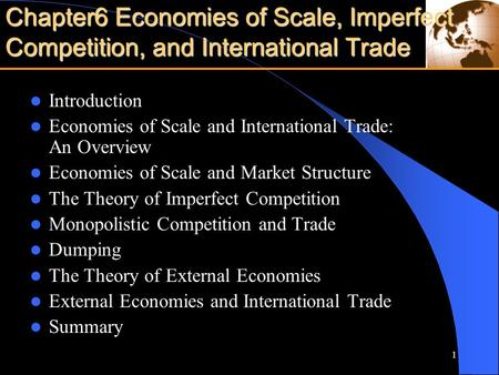 1 Introduction Economies of Scale and International Trade: An Overview Economies of Scale and Market Structure The Theory of Imperfect Competition Monopolistic.