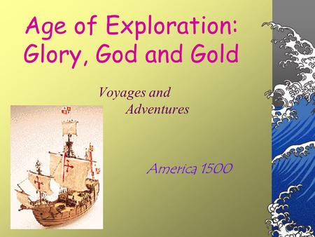 Age of Exploration: Glory, God and Gold Voyages and Adventures America 1500.