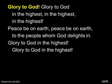 Glory to God! Glory to God in the highest, in the highest! Peace be on earth, peace be on earth, to the people whom God delights in. Glory to God in the.
