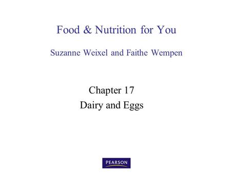 Food & Nutrition for You Suzanne Weixel and Faithe Wempen Chapter 17 Dairy and Eggs.