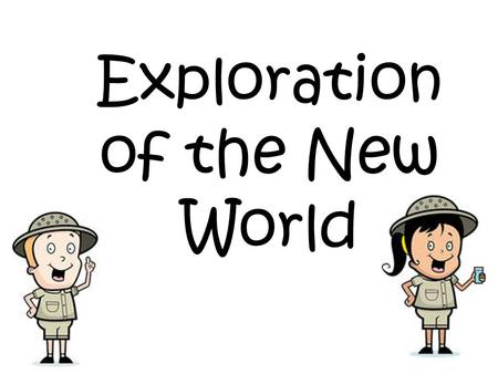Exploration of the New World. Reasons for Exploration: Gold Silver Valuable natural resources (to Europe) – Fish-Turkey – Potatoes- Peanuts – Lumber-