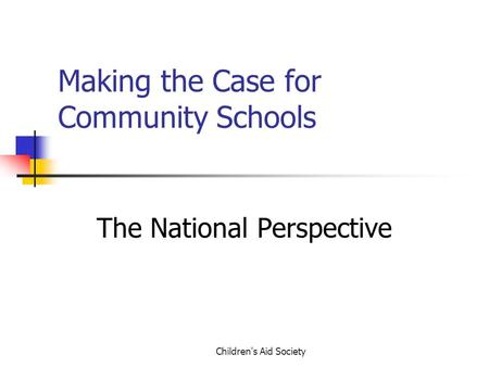 Children's Aid Society Making the Case for Community Schools The National Perspective.