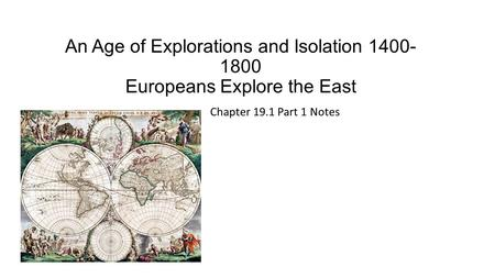 An Age of Explorations and Isolation Europeans Explore the East