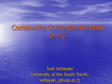 Community Outreach Activities in Fiji Joeli Veitayaki University of the South Pacific