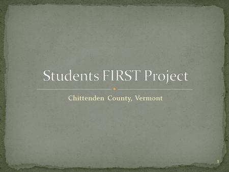 Chittenden County, Vermont 1. Formal partners Local Education - 8 School Districts (41 schools) + 1 Advisory School District (9 schools) Local Mental.
