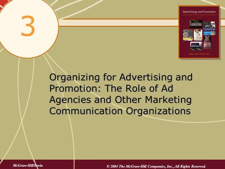 3 Organizing for Advertising and Promotion: The Role of Ad Agencies and Other Marketing Communication Organizations McGraw-Hill/Irwin © 2004 The McGraw-Hill.
