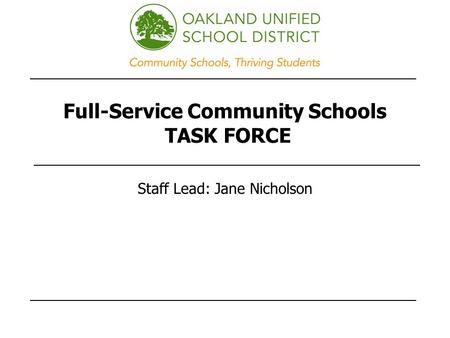 Full-Service Community Schools TASK FORCE Staff Lead: Jane Nicholson.