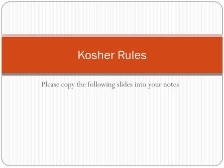 Please copy the following slides into your notes Kosher Rules.