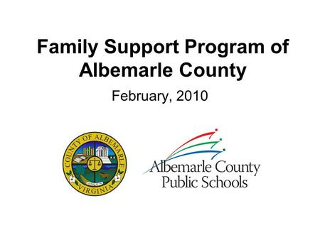 Family Support Program of Albemarle County February, 2010.