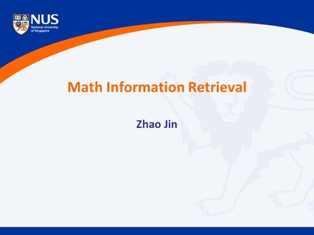 Math Information Retrieval Zhao Jin. Zhao Jin. Math Information Retrieval Examples: –Looking for formulas –Collect teaching resources –Keeping updated.