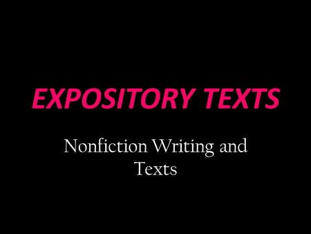 EXPOSITORY TEXTS Nonfiction Writing and Texts. EXPOSITORY WRITING a type of writing where the purpose is to inform, describe, explain, or define the author's.