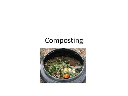 Composting. What is composting? Composting is a biological process that occurs when tiny, microscopic organisms break down old plant and animal tissues.