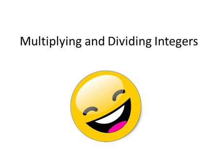 Multiplying and Dividing Integers. Rules for Multiplying Integers 1.Multiply the numbers 2.Same signs, answer is positive. 3.Different signs, answer is.