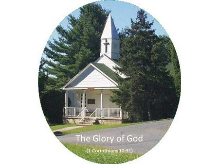 The Glory of God (1 Corinthians 10:31). The Glory of God (1Corinthians 10:31) Do all to the Glory of God Do all to the glory of God Whether you eat or.