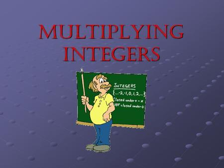 "Multiplying INTEGERS. Discovery Activity With a partner, complete both parts to the ""Discover the Math"" activity on pages 361- 362."