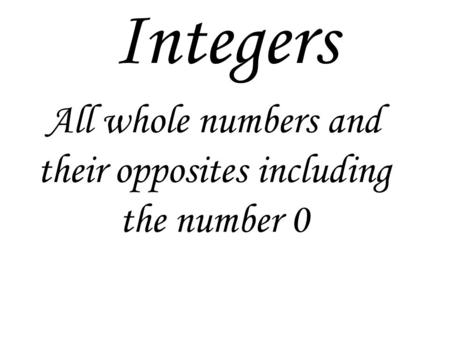 Integers All whole numbers and their opposites including the number 0.