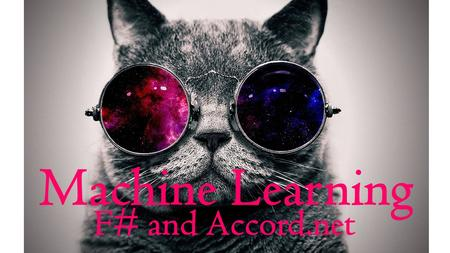 M Machine Learning F# and Accord.net. Alena Dzenisenka Software architect at Luxoft Poland Member of F# Software Foundation Board of Trustees Researcher.