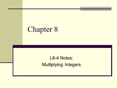 Chapter 8 L8-4 Notes: Multiplying Integers. Study the examples below and see if you spot any patterns. Can you figure out the rules for multiplying and.