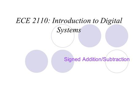 ECE 2110: Introduction to Digital Systems Signed Addition/Subtraction.