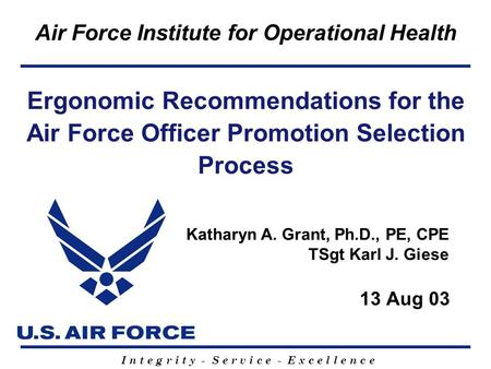 I n t e g r i t y - S e r v i c e - E x c e l l e n c e Air Force Institute for Operational Health Ergonomic Recommendations for the Air Force Officer.