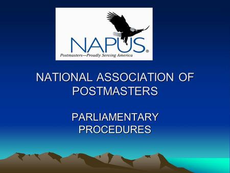 NATIONAL ASSOCIATION OF POSTMASTERS PARLIAMENTARY PROCEDURES.