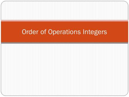 Order of Operations Integers. Order of Operations with Integers Be careful when doing the operations to follow the rules of each operation and their sign.