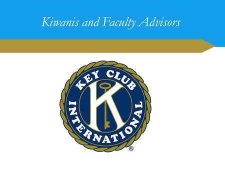 Kiwanis and Faculty Advisors. 1.Key Club is the ________ and _________ service program for high school students. 2.It is an international _________-led.