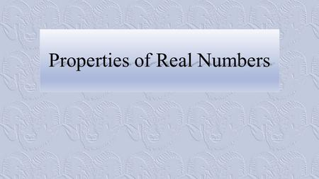 Properties of Real Numbers. Sets In mathematics, a set is a collection of things Sets can be studies as a topic all on its own (known as set theory),