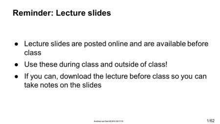 1/62 Andries van Dam  2015 09/17/15 ●Lecture slides are posted online and are available before class ●Use these during class and outside of class! ●If.