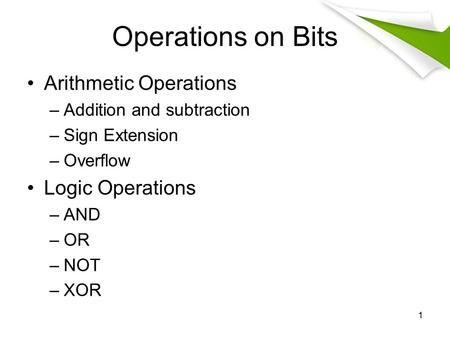 Operations on Bits Arithmetic Operations Logic Operations