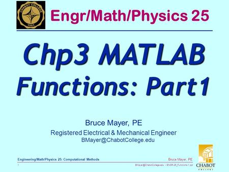 ENGR-25_Functions-1.ppt 1 Bruce Mayer, PE Engineering/Math/Physics 25: Computational Methods Bruce Mayer, PE Registered Electrical.