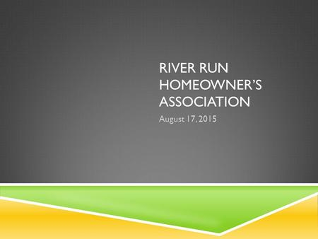 RIVER RUN HOMEOWNER'S ASSOCIATION August 17, 2015.