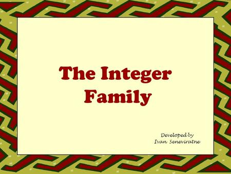 The Integer Family Developed by Ivan Seneviratne.