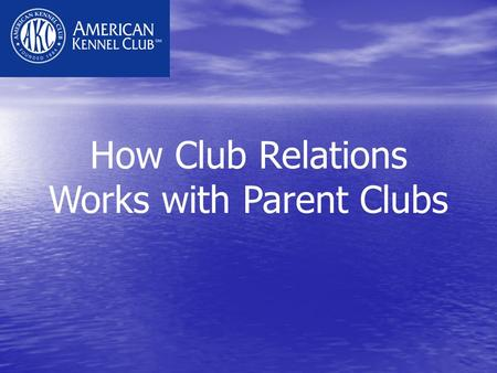 How Club Relations Works with Parent Clubs. Club Relations OVERVIEW (6/1/07) PARENT CLUBS = 157 MEMBER CLUBS = 597 TOTAL CLUBS = 4,808 Bylaw ApprovalBylaw-related.