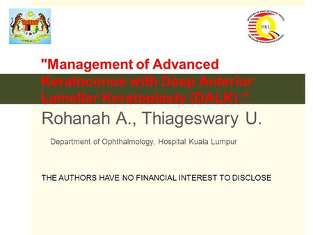 "Management of Advanced Keratoconus with Deep Anterior Lamellar Keratoplasty (DALK)."" Rohanah A., Thiageswary U. Department of Ophthalmology, Hospital."
