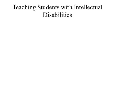 Teaching Students with Intellectual Disabilities.