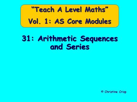 "31: Arithmetic Sequences and Series © Christine Crisp ""Teach A Level Maths"" Vol. 1: AS Core Modules."