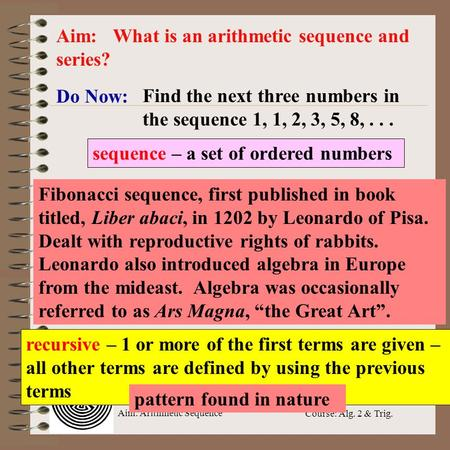 Aim: Arithmetic Sequence Course: Alg. 2 & Trig. Do Now: Aim: What is an arithmetic sequence and series? Find the next three numbers in the sequence 1,