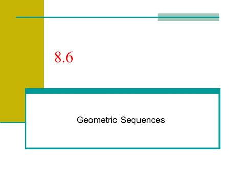 8.6 Geometric Sequences. 8.6 – Geometric Sequences Recall the sequence 2, 5, 8, 11, 14, … What did we say was the Common Difference? This type of a sequence.
