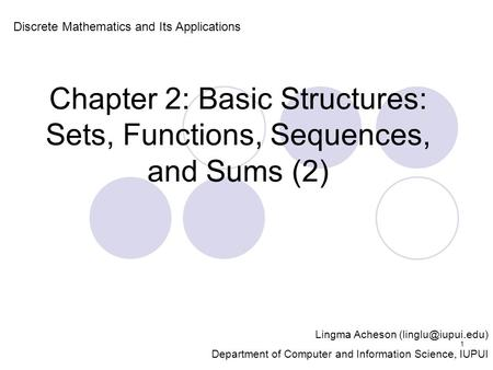 Chapter 2: Basic Structures: Sets, Functions, Sequences, and Sums (2) Discrete Mathematics and Its Applications Lingma Acheson Department.