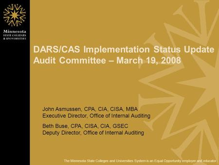 The Minnesota State Colleges and Universities System is an Equal Opportunity employer and educator. DARS/CAS Implementation Status Update Audit Committee.