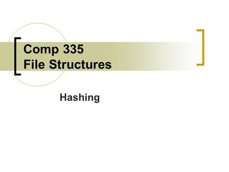 Comp 335 File Structures Hashing. What is Hashing? A process used with record files that will try to achieve O(1) (i.e. – constant) access to a record's.