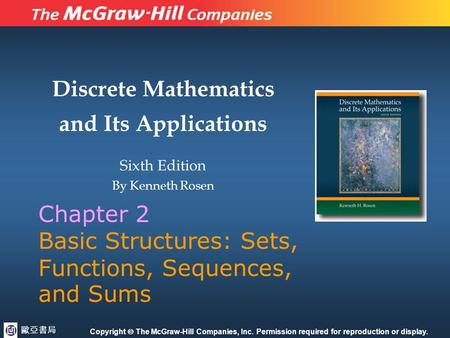 Discrete Mathematics and Its Applications Sixth Edition By Kenneth Rosen Copyright  The McGraw-Hill Companies, Inc. Permission required for reproduction.