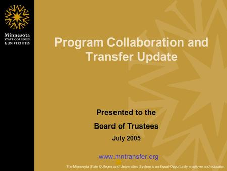 The Minnesota State Colleges and Universities System is an Equal Opportunity employer and educator. Program Collaboration and Transfer Update www.mntransfer.org.