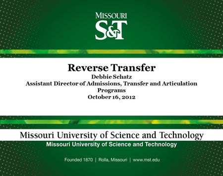 Reverse Transfer Debbie Schatz Assistant Director of Admissions, Transfer and Articulation Programs October 16, 2012.