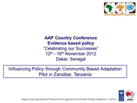 "Supporting Integrated and Comprehensive Approaches to Climate Change Adaptation in Africa AAP Country Conference Evidence based policy ""Celebrating our."